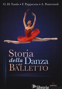 STORIA DELLA DANZA E DEL BALLETTO - DI TONDO ORNELLA; PAPPACENA FLAVIA; PONTREMOLI ALESSANDRO