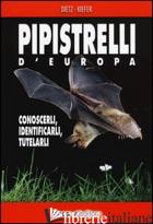 PIPISTRELLI D'EUROPA. CONOSCERLI, IDENTIFICARLI, TUTELARLI - DIETZ CHRISTIAN; KIEFER ANDREAS