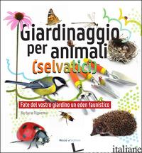 GIARDINAGGIO PER ANIMALI (SELVATICI). EDIZ. ILLUSTRATA - RIJPKEMA BARBARA