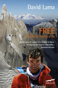 FREE. IL CERRO TORRE E IO - LAMA DAVID; SEILER CHRISTIAN