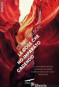 COSE CHE HO IMPARATO CADENDO (LE) - NELSON CLAIRE