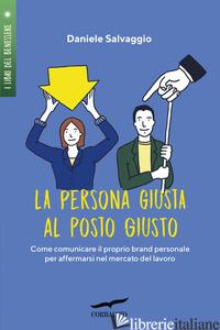 PERSONA GIUSTA AL POSTO GIUSTO. COME COMUNICARE IL PROPRIO BRAND PERSONALE PER A - SALVAGGIO DANIELE