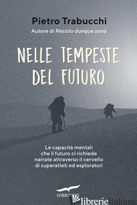 NELLE TEMPESTE DEL FUTURO. LE CAPACITA' MENTALI CHE IL FUTURO CI RICHIEDE NARRAT - TRABUCCHI PIETRO