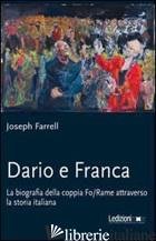 DARIO E FRANCA. LA BIOGRAFIA DELLA COPPIA FO-RAME ATTRAVERSO LA STORIA ITALIANA - FARRELL JOSEPH