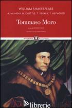 TOMMASO MORO - SHAKESPEARE WILLIAM; MUNDAY ANTHONY; CHETTLE HENRY; DEKKER THOMAS; HEYWOOD THOMA