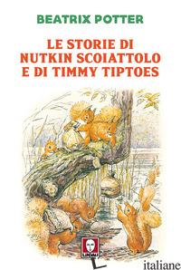 STORIE DI NUTKIN SCOIATTOLO E DI TIMMY TIPTOES (LE) - POTTER BEATRIX