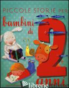 PICCOLE STORIE PER BAMBINI DI DUE ANNI. EDIZ. ILLUSTRATA - BORDIGLIONI STEFANO