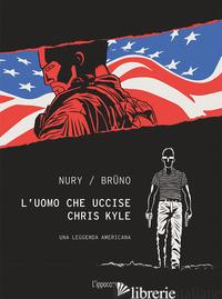UOMO CHE UCCISE CHRIS KYLE (L') - NURY FABIEN; BRUNO