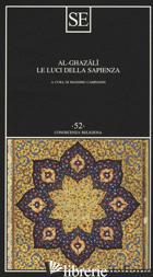 LUCI DELLA SAPIENZA (LE) - AL GHAZALI; CAMPANINI M. (CUR.)