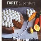 TORTE DI VERDURE. CARROT CAKE, BRORONIE ALLA BARBABIETOLA, MUFFINS ALL'AVOCATO.. - KNUDSEN LENE
