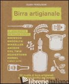 BIRRA ARTIGIANALE. 50 RICETTE DI BIRRE ARTIGIANALI DAI MIGLIORI BIRRIFICI DEL MO - FERGUSON EUAN