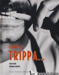FINCHE' C'E' TRIPPA... - ROSSI DIEGO; GIGLIOLI BARBARA