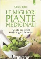 MIGLIORI PIANTE MEDICINALI. 42 ERBE PER CURARSI CON L'ENERGIA DELLA NATURA (LE) - EDDE GERARD
