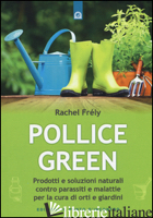 POLLICE GREEN. PRODOTTI E SOLUZIONI NATURALI CONTRO PARASSITI E MALATTIE PER LA  - FRELY RACHEL