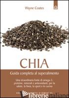 CHIA. GUIDA COMPLETA AL SUPER ALIMENTO - COATES WAYNE