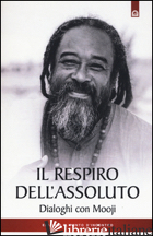RESPIRO DELL'ASSOLUTO. DIALOGHI CON MOOJI (IL) - MOOJI; ZENJI (CUR.); MANJUSRI (CUR.)