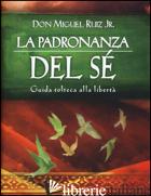 PADRONANZA DEL SE'. GUIDA TOLTECA ALLA LIBERTA' (LA) - RUIZ MIGUEL JR.