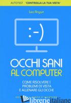 OCCHI SANI AL COMPUTER. COME RISOLVERE I PROBLEMI DI VISTA E ALLENARE GLI OCCHI - ANGART LEO