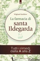 FARMACIA DI SANTA ILDEGARDA. TUTTI I RIMEDI DALLA A ALLA Z (LA) - STREHLOW WIGHARD