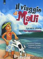VIAGGIO DI MAUI. LA VERA STORIA DELL'HO'OPONOPONO (IL) - GARBUIO GIOVANNA; CARONE RODOLFO; TUZZI FRANCESCA
