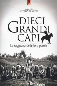 DIECI GRANDI CAPI. LA SAGGEZZA DELLE LORO PAROLE - DE SANTIS V. (CUR.)