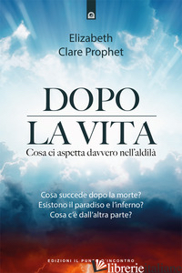 DOPO LA VITA. COSA CI ASPETTA DAVVERO NELL'ALDILA' - PROPHET ELIZABETH CLARE