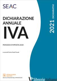 DICHIARAZIONE ANNUALE IVA - CENTRO STUDI FISCALI SEAC (CUR.)