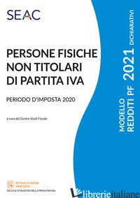 MODELLO REDDITI 2021. PERSONE FISICHE NON TITOLARI DI PARTITA IVA. PERIODO D'IMP - CENTRO STUDI FISCALI SEAC (CUR.)