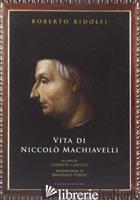 VITA DI NICCOLO' MACHIAVELLI - RIDOLFI ROBERTO; CANTELE G. (CUR.)