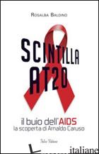 SCINTILLA AT20. IL BUIO DELL'AIDS. LA SCOPERTA DI ARNALDO CARUSO - BALDINO ROSALBA