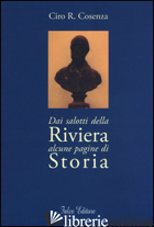 DAI SALOTTI DELLA RIVIERA ALCUNE PAGINE DI STORIA - COSENZA CIRO R.