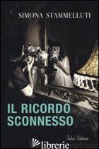 RICORDO SCONNESSO (IL) - STAMMELLUTI SIMONA