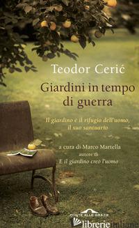 GIARDINI IN TEMPO DI GUERRA - CERIC TEODOR; MARTELLA M. (CUR.)