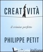 CREATIVITA'. IL CRIMINE PERFETTO - PETIT PHILIPPE