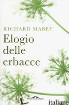 ELOGIO DELLE ERBACCE. NUOVA EDIZ. - MABEY RICHARD