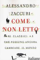 COME NON LETTO. 10 CLASSICI +1 CHE POSSONO ANCORA CAMBIARE IL MONDO - ZACCURI ALESSANDRO