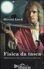 FISICA DA TASCA. ESPERIMENTI E IDEE SULLA NATURA DELLE COSE - LESCH HARALD; BERETTA S. (CUR.)