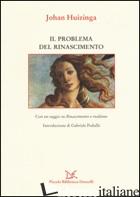 PROBLEMA DEL RINASCIMENTO (IL) - HUIZINGA JOHAN