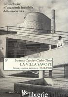 VILLA SAVOYE. ICONA, ROVINA E RESTAURO (1948-1968). EDIZ. ILLUSTRATA (LA) - CACCIA SUSANNA; OLMO CARLO