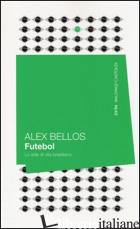 FUTEBOL. LO STILE DI VITA BRASILIANO - BELLOS ALEX