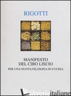 MANIFESTO DEL CIBO LISCIO. PER UNA NUOVA FILOSOFIA IN CUCINA - RIGOTTI FRANCESCA