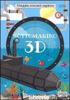SOTTOMARINO 3D. VIAGGIA, CONOSCI, ESPLORA. EDIZ. A COLORI. CON GIOCATTOLO - TOME' ESTER