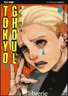 TOKYO GHOUL. VOL. 10 - ISHIDA SUI