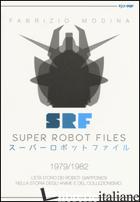 SUPER ROBOT FILES 1979-1982. L'ETA' D'ORO DEI ROBOT GIAPPONESI NELLA STORIA DEGL - MODINA FABRIZIO