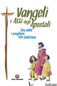 VANGELI E ATTI DEGLI APOSTOLI. CON SALMI E PREGHIERE DELLA TRADIZIONE - AA.VV.