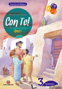 CON TE! AMICI. SUSSIDIO. VOL. 3 - DIOCESI DI MILANO (CUR.)