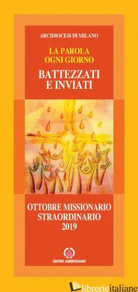 BATTEZZATI E INVIATI. LA CHIESA DI CRISTO IN MISSIONE NEL MONDO. MESE MISSIONARI - CONGREGAZIONE PER L'EVANGELIZZAZIONE DEI POPOLI (CUR.); PONTIFICIE OPERE MISSION