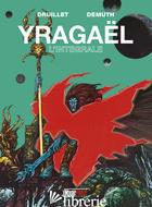 YRAGAEL. EDIZ. INTEGRALE - DRUILLET PHILIPPE