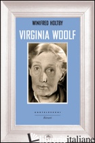 VIRGINIA WOOLF - HOLTBY WINIFRED