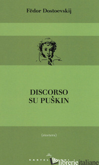DISCORSO SU PUSKIN - DOSTOEVSKIJ FEDOR